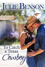 To Catch a Texas Cowboy by Julie Benson