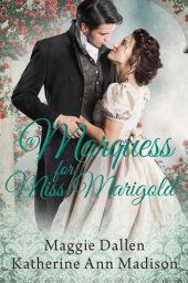 A Marquess for Miss Marigold by Maggie Dallen and Katherine Ann Madison
