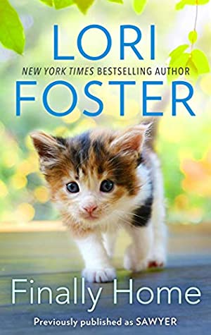 Lori Foster has reissued Sawyer in 2020 and changed the name to Finally Home!