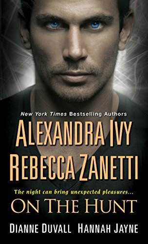 On the Hunt, an anthology by Alexandra Ivy, Rebecca Zanetti, Dianne Duvall and Hannah Jayne