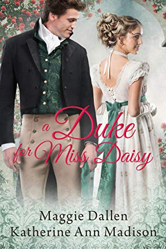 A Duke for Miss Daisy by Maggie Dallen and Katherine Ann Madison