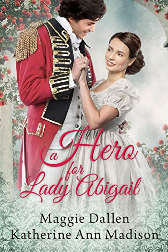 A Hero for Lady Abigail by Maggie Dallen and Katherine Ann Madison