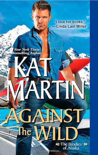 Kat Martin's Against the Wild, book 1 in the Brodies of Alaska Series