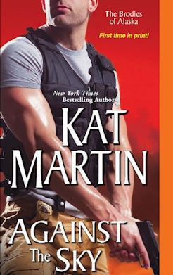 Kat Martin's Against the Sky (the 2nd book in the Brodies of Alaska Series)