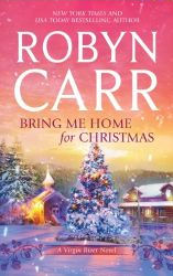 Bring Me Home for Christmas by Robyn Carr
