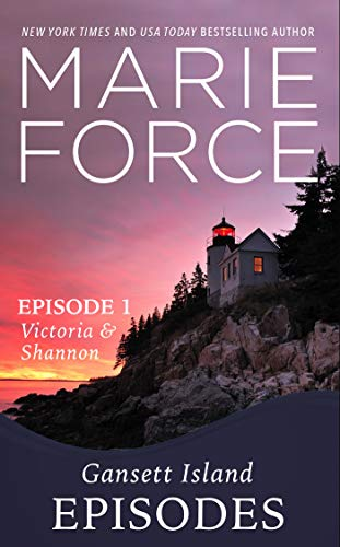 Gansett Island Episode 1: Victoria and Shannon by Marie Force