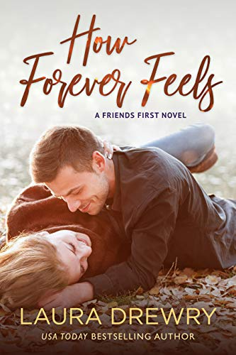 2019 Kindle and paperback book cover edition for How Forever Feels, book 4 in the Friends First Series by Laura Drewry!