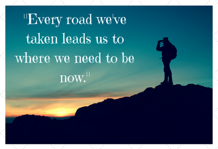 Book Quote: Every road we've taken leads us to where we need to be.