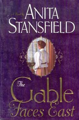 The Gable Faces East by Anita Stansfield