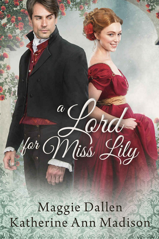 A Lord for Miss Lily by Maggie Dallen and Katherine Ann Madison