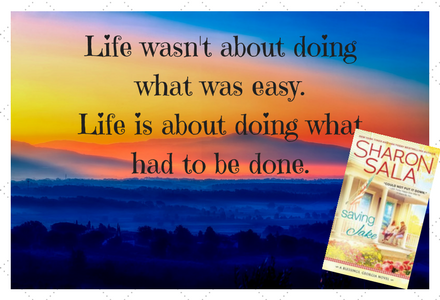 Book Quote: Life wasn't about doing what was easy.  Life is about doing what had to be done.